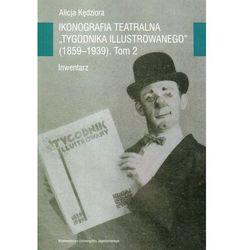 Ikonografia teatralna Tygodnika Ilustrowanego 1859-1939 Tom 2 (opr. miękka)