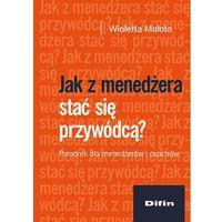 E-booki, Jak z menedżera stać się przywódcą? Poradnik dla menedżerów i coachów - Wioletta Małota