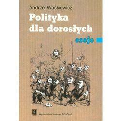 Polityka dla dorosłych eseje- bezpłatny odbiór zamówień w Krakowie (płatność gotówką lub kartą).