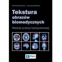 Książki o zdrowiu, medycynie i urodzie, Tekstura obrazów biomedycznych. Metody analizy komputerowej - Strzelecki Michał (opr. miękka)