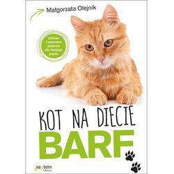 Kot na diecie Barf. Zdrowe i naturalne jedzenie dla twojego pupila - Małgorzata Olejnik (opr. miękka)