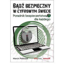 Bądź bezpieczny w cyfrowym świecie. Poradnik bezpieczeństwa IT dla każdego - Marcin Pieleszek (opr. broszurowa)