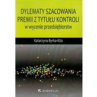 Książki o biznesie i ekonomii, Dylematy szacowania premii z tytułu kontroli w wycenie przedsiębiorstw (opr. miękka)