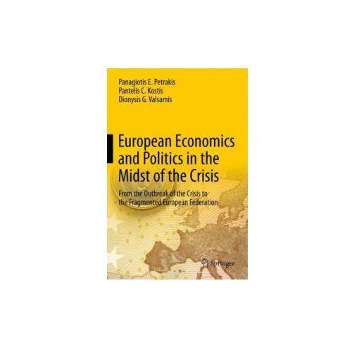 Książki o biznesie i ekonomii, European Economics and Politics in the Midst of the Crisis Petrakis, Panagiotis E.