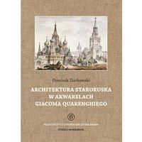 Pozostałe książki, Architektura staroruska w akwarelach Giacoma Quarenghiego [Ziarkowski Dominik] (opr. twarda)