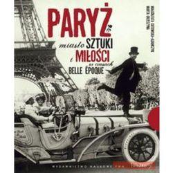 Paryż Miasto sztuki i miłości w czasach belle epoque (opr. twarda)