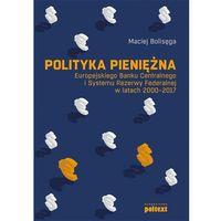 Biblioteka biznesu, Polityka pieniężna Europejskiego Banku Centralnego i Systemu Rezerwy Federalnej w latach 2000-2017 (opr. miękka)