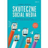 Biblioteka biznesu, Skuteczne social media. Prowadź działania, osiągaj zamierzone efekty. Wyd. 2 - Miotk Anna (opr. miękka)