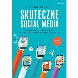 Skuteczne social media. Prowadź działania, osiągaj zamierzone efekty. Wyd. 2 - Miotk Anna (opr. miękka)