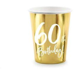 Kubeczki na sześćdziesiąte urodziny 60h Birthday! złote - 220 ml - 6 szt.