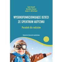 Pedagogika, Wysokofunkcjonujące dzieci ze spektrum autyzmu Poradnik dla rodziców - Wysyłka od 3,99 - porównuj ceny z wysyłką (opr. miękka)