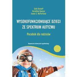 Wysokofunkcjonujące dzieci ze spektrum autyzmu Poradnik dla rodziców - Wysyłka od 3,99 - porównuj ceny z wysyłką (opr. broszurowa)
