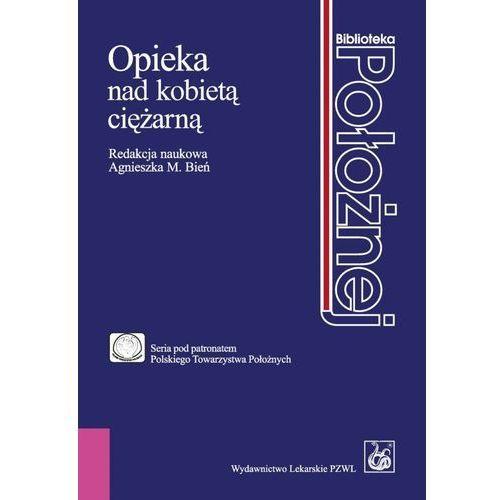 Książki medyczne, OPIEKA NAD KOBIETĄ CIĘŻARNĄ (opr. miękka)