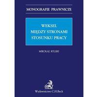 Książki prawnicze i akty prawne, Weksel między stronami stosunku pracy - Zamów teraz bezpośrednio od wydawcy (opr. miękka)
