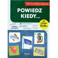 Słowniki, encyklopedie, Encyklopedia szkolna. Powiedz kiedy + zakładka do książki GRATIS (opr. twarda)