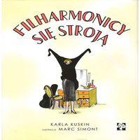 Książki dla dzieci, Filharmonicy się stroją - KARLA KUSKIN (opr. twarda)