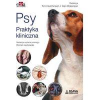 Hobby i poradniki, Psy. Praktyka kliniczna - Hutchinson T., Robinson K. (opr. miękka)