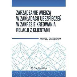 Zarządzanie wiedzą w zakładach ubezpieczeń w zakresie kreowania relacji z klientami (opr. miękka)