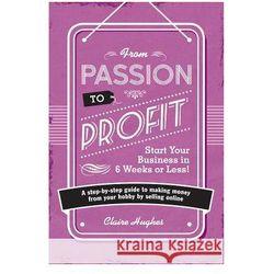 From Passion to Profit - Start Your Business in 6 Weeks or Less!/ przesyłka od 3,99 (opr. miękka)