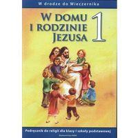Pedagogika, W drodze do Wieczernika. W domu i rodzinie Jezusa 1. Podręcznik (opr. broszurowa)