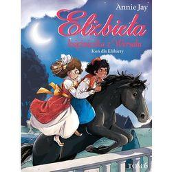 Elżbieta Księżniczka z Wersalu Koń dla Elżbiety [Jay Annie] (opr. broszurowa)