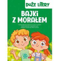 Książki dla dzieci, Duże litery. Bajki z morałem (opr. twarda)