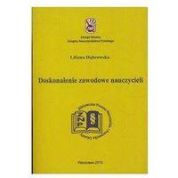 Pedagogika, Doskonalenie zawodowe nauczycieli - Wysyłka od 3,99 - porównuj ceny z wysyłką (opr. miękka)