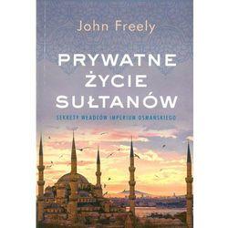 Prywatne życie sułtanów sekrety władców imperium osmańskiego (opr. miękka)