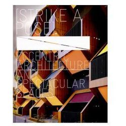 Strike a Pose Eccentric Architecture and Spectacular Spaces (opr. twarda)