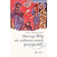 Książki religijne, Dlaczego Bóg nie uzdrawia swoich przyjaciół? - Jose H. Prado Flores (opr. broszurowa)