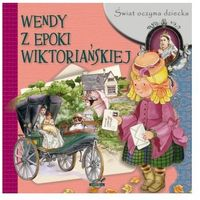 Książki dla dzieci, Świat oczyma dziecka. Wendy z epoki wiktoriańskiej (opr. miękka)