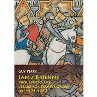 Historia, Jan z Brienne Król Jerozolimy cesarz Konstantynopola, ok. 1175-1237 (opr. twarda)