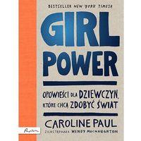 Literatura młodzieżowa, Girl Power. Opowieści dla dziewczyn, które chcą zdobyć świat (opr. twarda)
