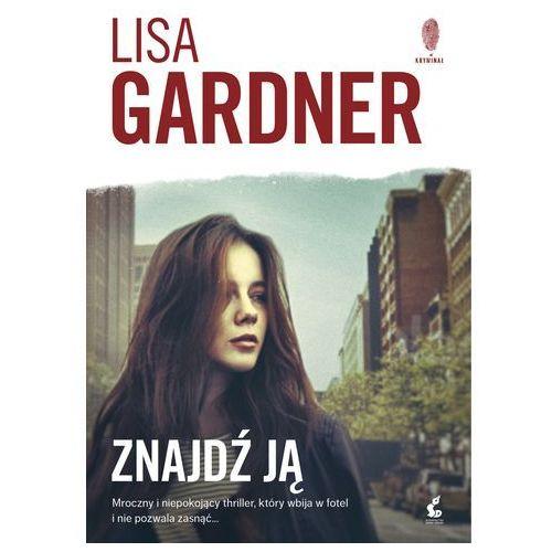Książki kryminalne, sensacyjne i przygodowe, Znajdź ją - Lisa Gardner OD 24,99zł DARMOWA DOSTAWA KIOSK RUCHU (opr. miękka)