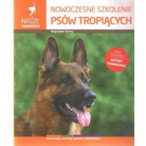 Hobby i poradniki, NOWOCZESNE SZKOLENIE PSÓW TROPIĄCYCH (opr. miękka)