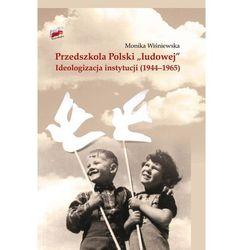 """Przedszkola Polski """"ludowej"""". Ideologizacja instytucji 1944?1965 - Wiśniewska Monika - książka (opr. twarda)"""