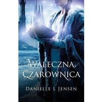 Książki dla młodzieży, Waleczna czarownica - DANIELLE L JENSEN (opr. miękka)