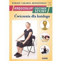 Książki medyczne, Kręgosłup Odcinek szyjny Ćwiczenia dla każdego (opr. miękka)
