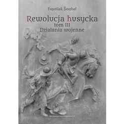 Rewolucja husycka t.3 działania wojenne - frantisek smahel (opr. twarda)