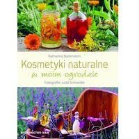 Książki medyczne, Kosmetyki naturalne w moim ogrodzie - KATHARINA BODENSTEIN (opr. twarda)