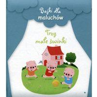 Książki dla dzieci, Bajki dla maluchów. Trzy małe świnki (opr. kartonowa)