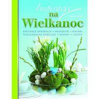 Książki kulinarne i przepisy, Inspiracje na Wielkanoc (opr. miękka)