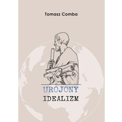 Pozostałe książki, Urojony idealizm Tomasz Comba (opr. miękka)