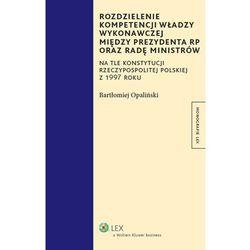Rozdzielenie kompetencji władzy wykonawczej między prezydenta RP oraz radę ministrów (opr. twarda)