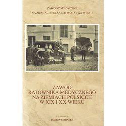 Zawód ratownika medycznego na ziemiach polskich w XIX i XX wieku (opr. twarda)