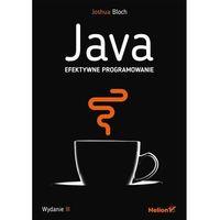 Informatyka, Java. Efektywne programowanie. Wydanie III - Joshua Bloch (opr. miękka)