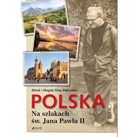Albumy, Polska Na szlakach św. Jana Pawła II - Mirosław Osip-Pokrywka, Magda Osip-Pokrywka (opr. twarda)