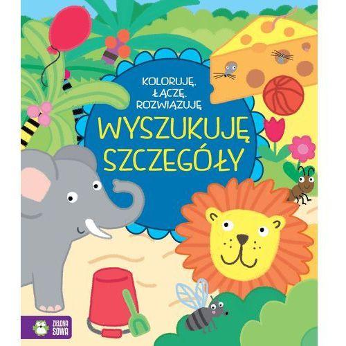 Książki dla dzieci, Koloruję łączę rozwiązuję Wyszukuję szczegóły - Praca zbiorowa