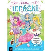 Książki dla dzieci, Słodkie wróżki. aktywizująca książeczka z naklejkami. bawię się, naklejam, czytam (opr. miękka)