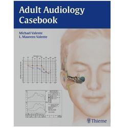 Adult Audiology Casebook Valente, Michael